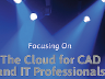 The Cloud for CAD and IT Professionals