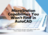 Top 10 Powerful Capabilities MicroStation Offers that AutoCAD doesn't
